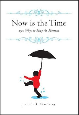 Now is the Time: 170 Ways to Seize the Moment
