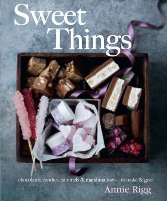 Sweet Things: Chocolate, Candies, Caramels & Marshmallows - to Make & Give