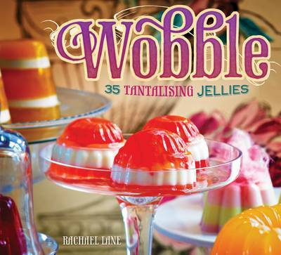 Wobble: 35 Tantalising Jellies