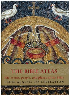 The Bible Atlas: The Events, People, and Places of the Bible from Genesis to Revelation