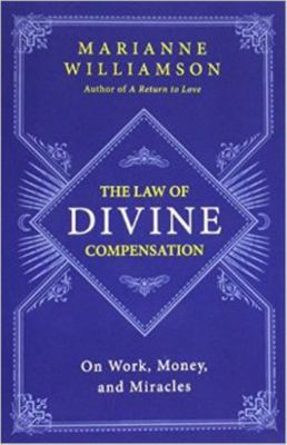 Law of Divine Compensation: On Work, Money and Miracles