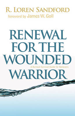 Renewal for the Wounded Warrior: A Burnout Survival Guide for Believers