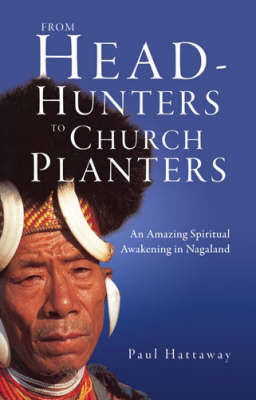 From Head-hunters to Church Planters: An Amazing Spiritual Revival in Nagaland