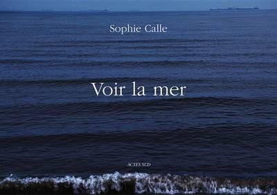 Voir la Mer - See the Sea Sophie Call 64 pages