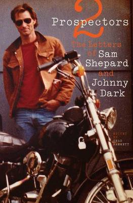 Two Prospectors Letters of Sam Shepard and Johnny Dark