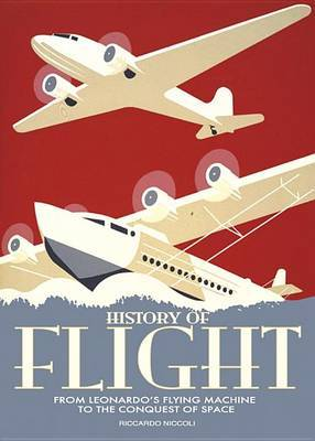 History of Flight: From the Flying Machine of Leonardo da Vinci to the Conquest of the Space