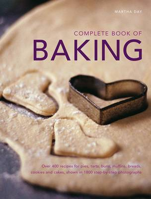 Complete Book of Baking: Over 400 Recipes for Pies, Tarts, Buns, Muffins, Cookies and Cakes, Shown in 1800 Step-by-step Photographs