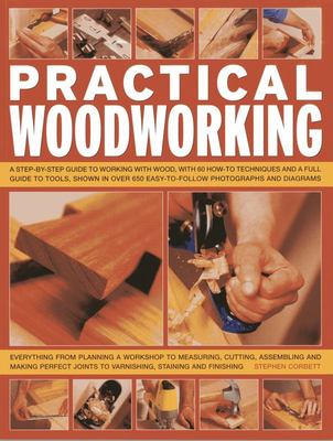 Practical Woodworking: a Step-by-step Guide to Working with Wood, with Over 60 Techniques and a Full Guide to Tools, Shown in Over 600 Easy-to-follow Photographs and Diagrams