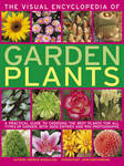 The Visual Encyclopedia of Garden Plants: A Practical Guide to Choosing the Best Plants for All Types of Garden, with 3000 Entries and 950 Photographs