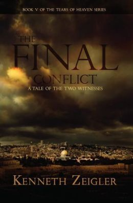 The Final Conflict: A Tale of the Two Witnesses (Tears of Heaven)