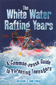 The White Water Rafting Years: A Common-Sense Guide to Parenting Teenagers