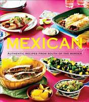 Mexican: Authentic Recipes from the South of the Border