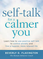 Self-Talk for a Calmer You: Learn How to Use Positive Self-Talk to Control Anxiety and Live a Happier, More Relaxed Life