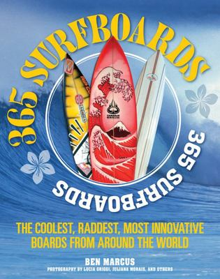 365 Surfboards: The Coolest, Raddest, Most Innovative Boards from Around the World