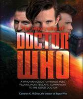 The Who's Who of Doctor Who: A Whovian's Guide to Friends, Foes, Villains, Monsters, and Companions to the Good Doctor