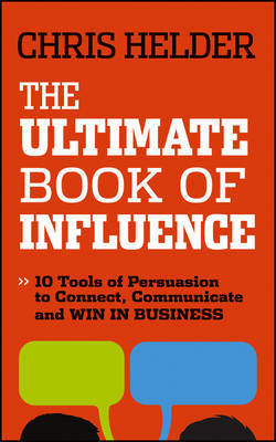 The Ultimate Book of Influence: The 10 tools of persuasion to connect, communicate amd win in business