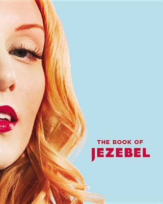 Book of Jezebel Illustrated Encyclopedia of Lady Things