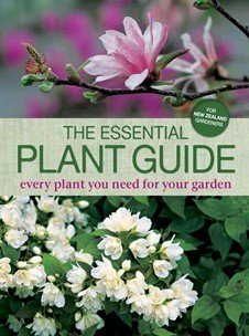 The Essential Plant Guide: Every plant you need for your garden, for New Zealand Gardeners