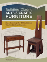 Building Classic Arts & Crafts Furniture: Shop Drawings for 30 Traditional Charles Limbert Projects