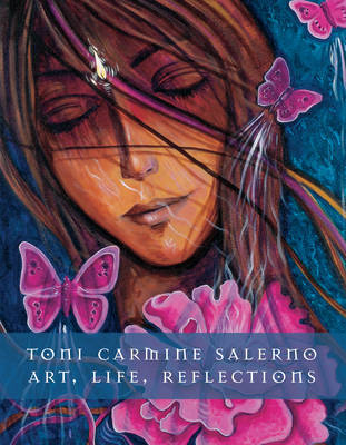Art, Life, Reflections: The Art, Life and Thoughts of Toni Carmine Salerno