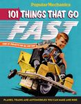 Popular Mechanics 101 Things That Go Fast: Classic Things to Make and Enjoy