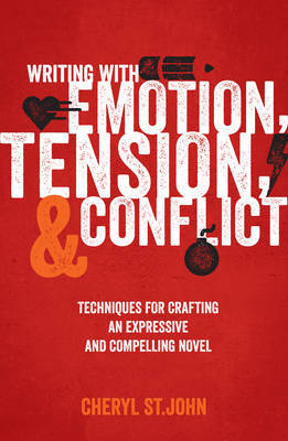 Writing with Emotion, Tension & Conflict: Techniques for Crafting an Expressive and Compelling Novel