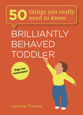 Brilliantly Behaved Toddler: 50 Things You Really Need to Know