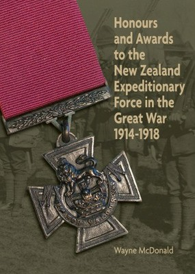Honours and awards to the New Zealand Expeditionary Force in the Great War 1914-1918 3rd Edition