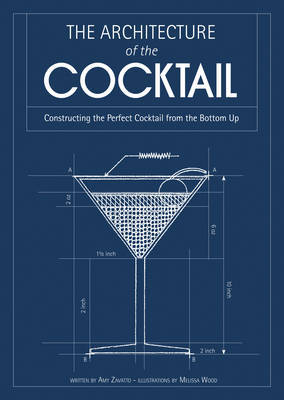 Architecture of the Cocktail - Constructing The Perfect Cocktail From The Bottom Up