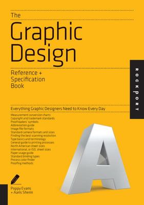 Graphic Design Reference and Specification Book All the Details Graphic Designers Need to Know But Can Never Find