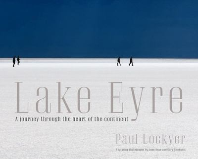 Lake Eyre: A Journey to the Heart of the Continent