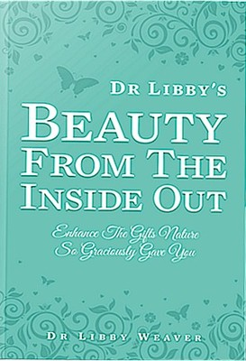 Beauty From the Inside Out: Enhance the gifts nature so graciously gave you