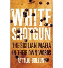 White Shotgun: The Sicilian Mafia in Their Own Words