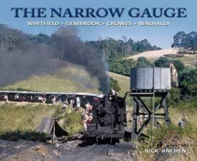 The Narrow Gauge: Whitfield, Gembrook, Crowes, Walhalla
