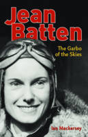 Jean Batten Garbo of the Skies