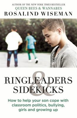 Ringleaders and Sidekicks: How to Help Your Son Cope with Classroom Politics, Bullying, Girls and Growing Up