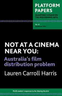 Platform Papers 37 - Not at a Cinema Near You: Australia's film distribution problem
