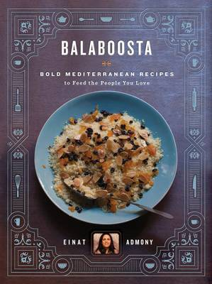 Balaboosta: Bold Mediterranean Recipes to Feed the People You Love