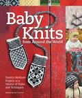 Baby Knits from Around the World - 20 Heirloom Projects in a Variety of Styles and Techniques