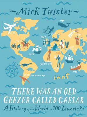 There Was an Old Geezer Called Caesar: A History of the World in 100 Limericks