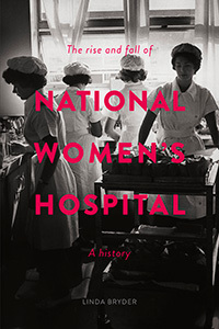 The Rise and Fall of National Women's Hospital : a history