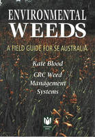 Environmental Weeds: A Field Guide for South Eastern Australia