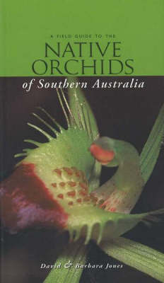 A Field Guide to the Native Orchids of Southern Australia