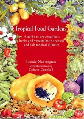 Tropical Food Gardens: A Guide to Growing Fruit, Herbs and Vegetables in Tropical and Sub-Tropical Climates