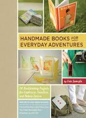 Handmade Books for Everyday Adventures - 20 Bookbinding Projects for Explorers, Travelers, and Nature Lovers