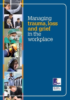 Managing Trauma, Loss and Grief in the Workplace