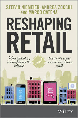 Reshaping Retail: Why Technology is Transforming the Industry and How to Win in the New Consumer Driven World