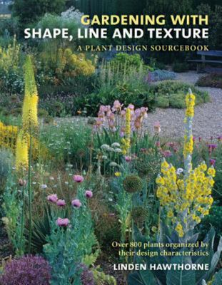 GARDENING WITH SHAPE LINE AND TEXTURE A PLANT DESIGN SOURCEBOOK