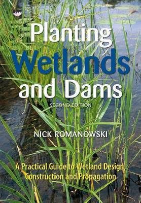 PLANTING WETLANDS AND DAMS A PRACTICAL GUIDE TO WETLAND DESIGN, CONSTRUCTION AND PROPAGATION