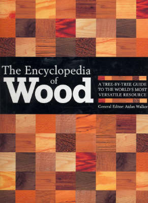 ENCYCLOPEDIA OF WOOD : A TREE-BY-TREE GUIDE TO THE WORLDS TO THE WORLDS MOST WERSATILE RESOURCE